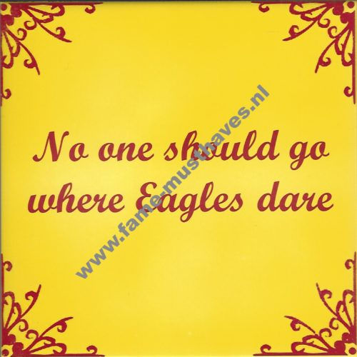 Tegeltje Kowet - no one should go where the eagles dare