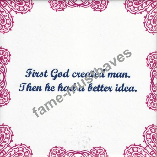 Tegeltje First god created man...