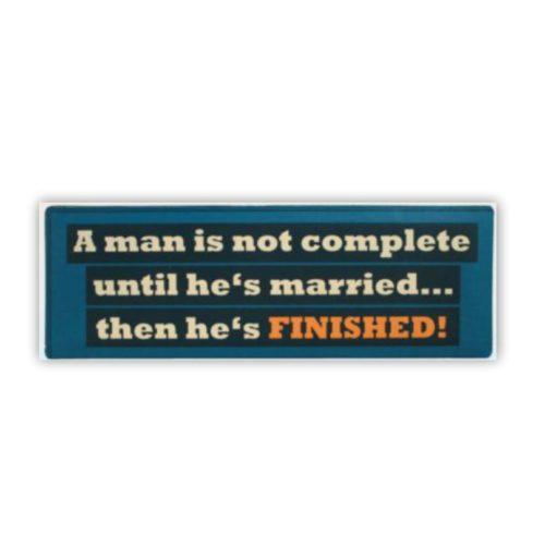 Tekstbord huwelijk A man is not complete until he's married