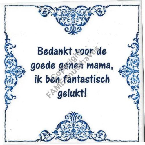 Spreuk tegel Bedankt voor je goede genen mama