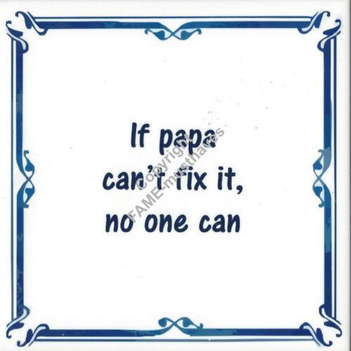 Spreuktegel If papa cant fix it no one can