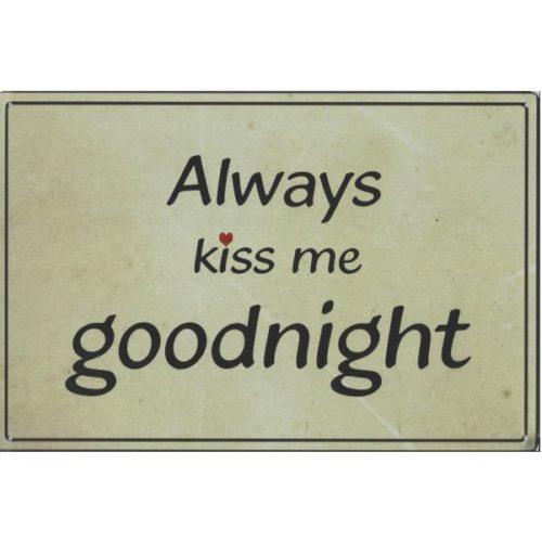 Metalen tekstbord Always kiss me goodnight