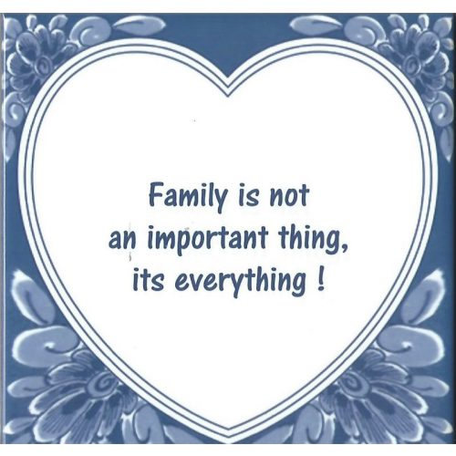 Spreuktegel Family is not an important thing its everything