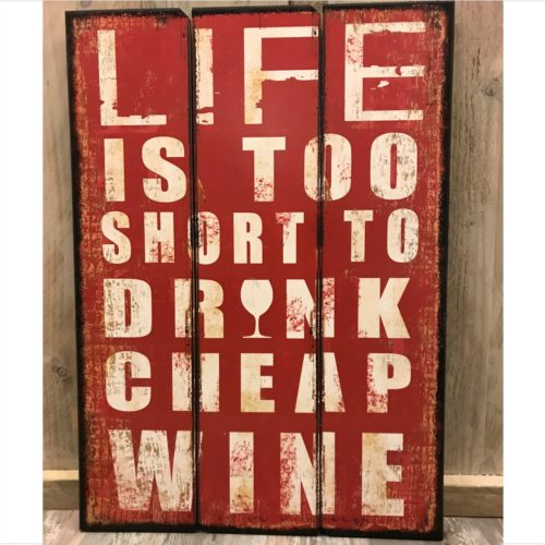 Groot tekstbord Life is too short to drink cheap wine -50x70cm