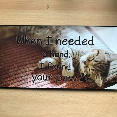Groot tekstbord When I neede a hand I found your paw