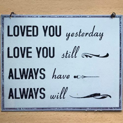 Tekstbord Loved you yesterday LOVE you still Always have always will