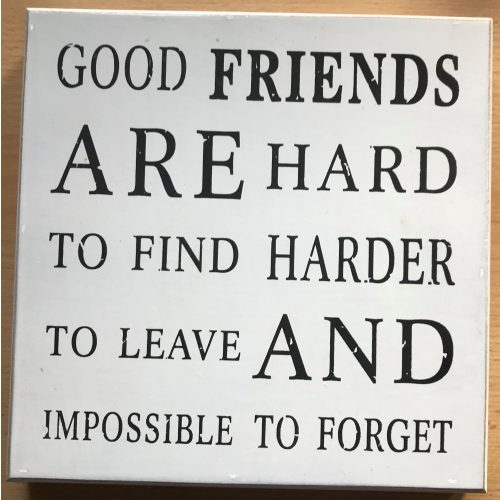 Tekstbord MDF Good friends are hard to find harder to leave and impossible to forget