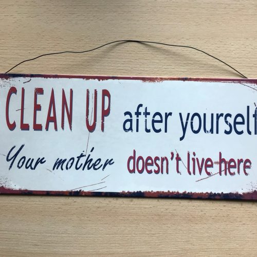 Tekstbord Clean up after yourself your mother doesn't live here