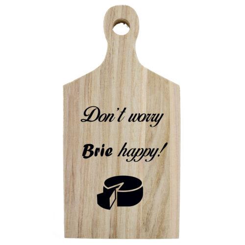 Borrelplank Humor Don't worry BRIE happy